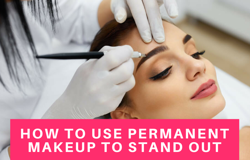 How to Use Permanent Makeup to Stand Out