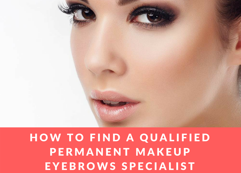 How to Find a Qualified Permanent Makeup Eyebrows Specialist
