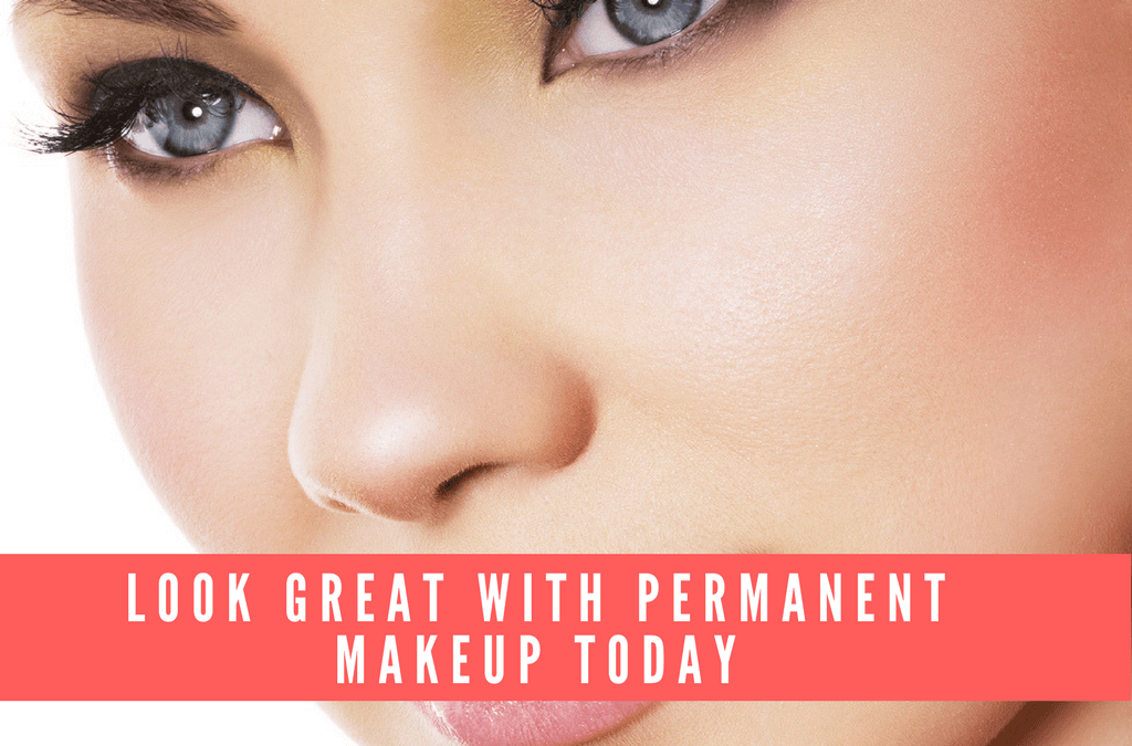 Look Great With Permanent Makeup Today