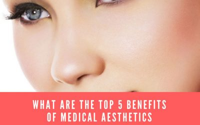 What are the Top 5 Benefits of Medical Aesthetics