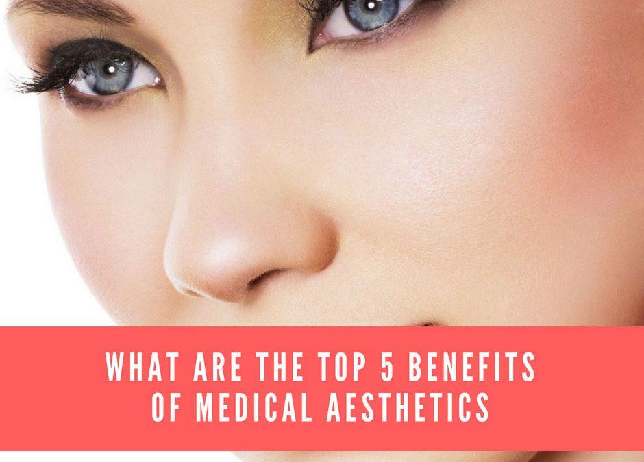 Top 5 Benefits of Medical Aesthetics