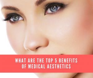 Benefits of Medical Aesthetics
