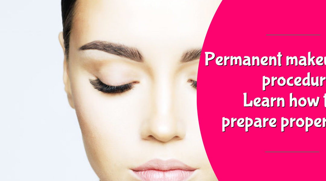 Permanent Makeup Procedure – Learn How to Prepare Properly